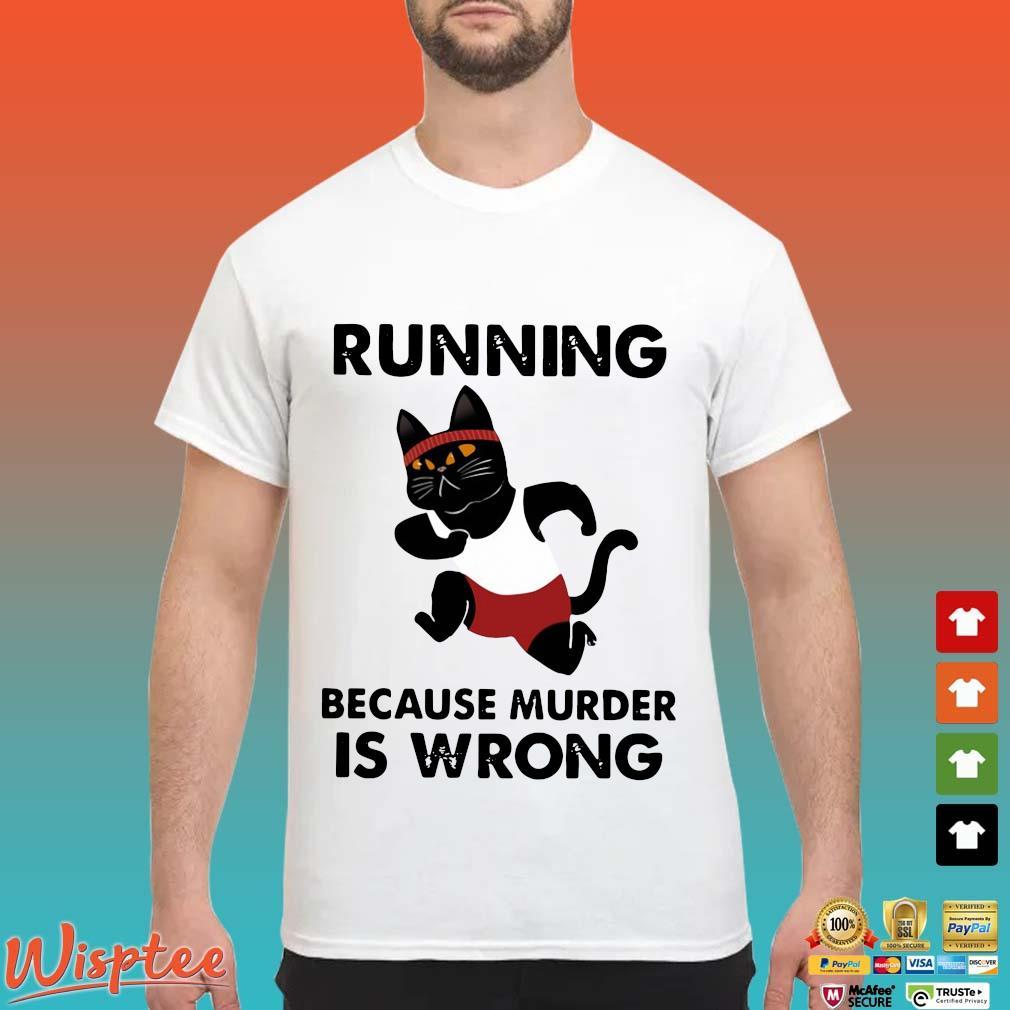 Black cat running because murder is wrong shirt