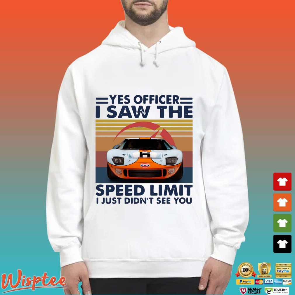 Car yes officer I saw the speed limit I just didn't see you vintage s Hoodie trang
