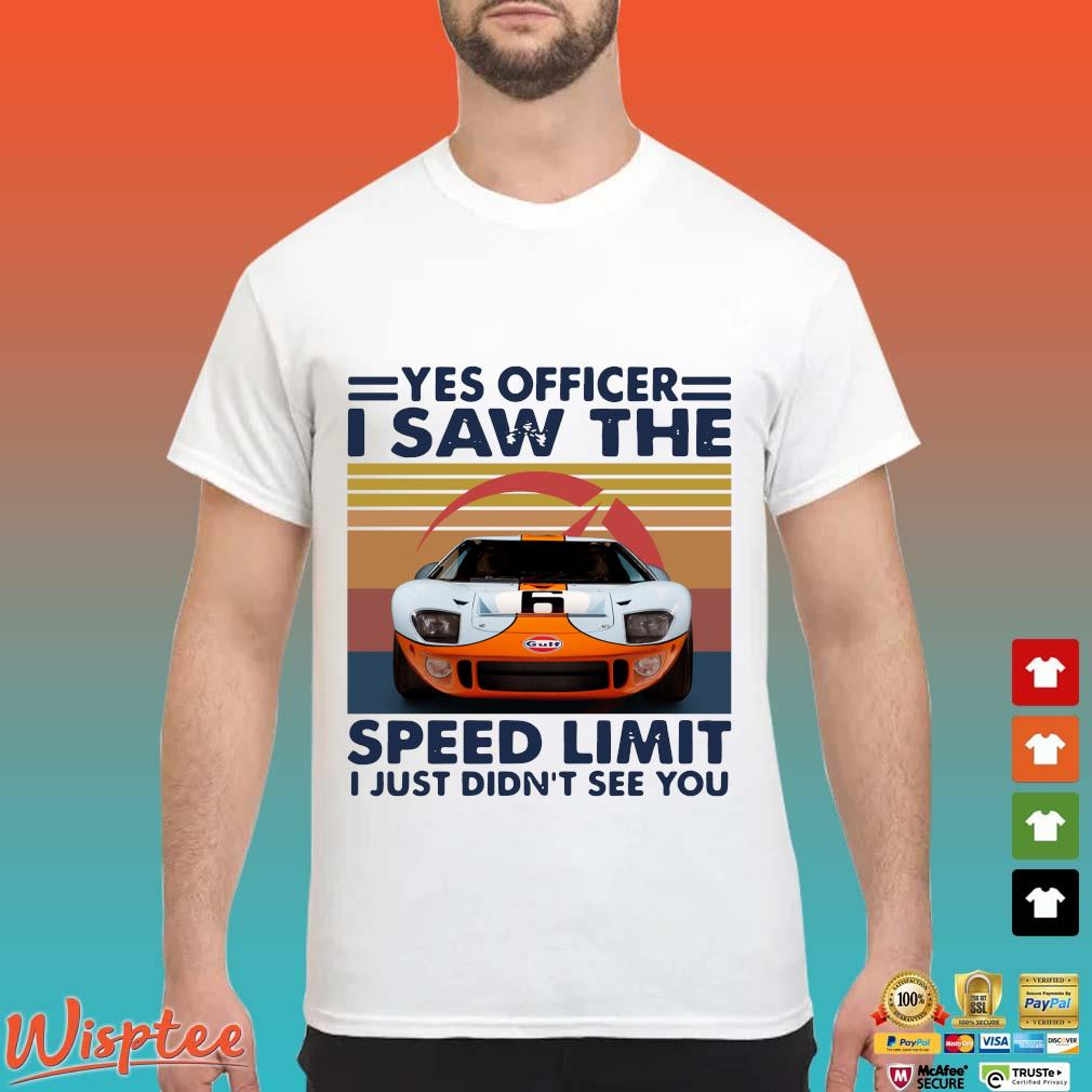Car yes officer I saw the speed limit I just didn't see you vintage shirt
