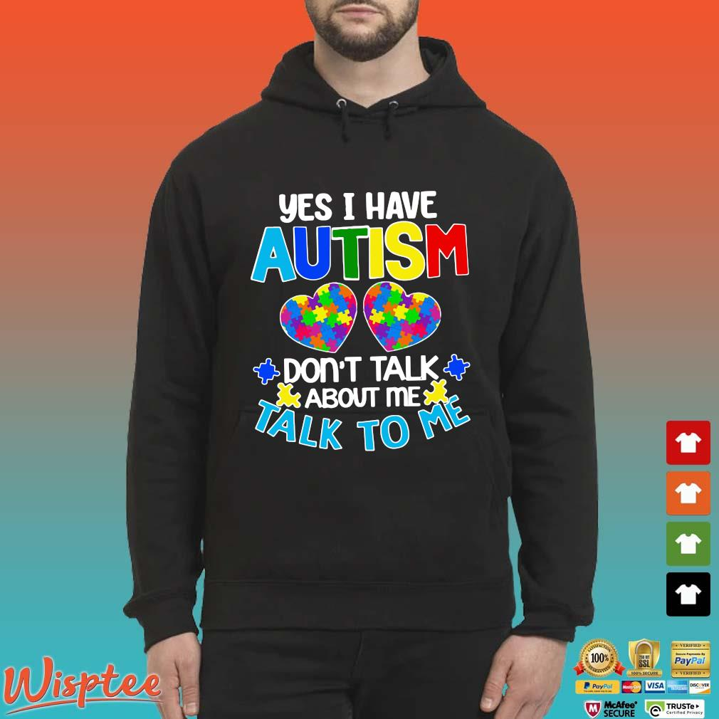 Yes I have Autism don't talk about Me talk to Me s Hoodie den