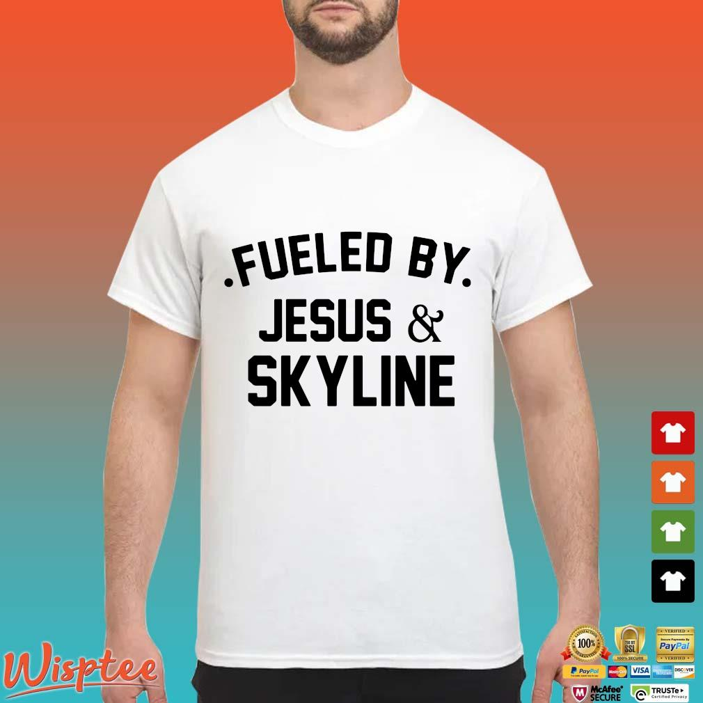 Fueled by Jesus and skyline shirt