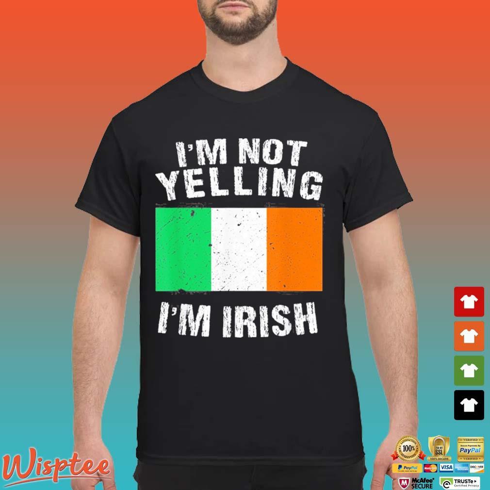 I'm Not Yelling I'm Irish Shirt