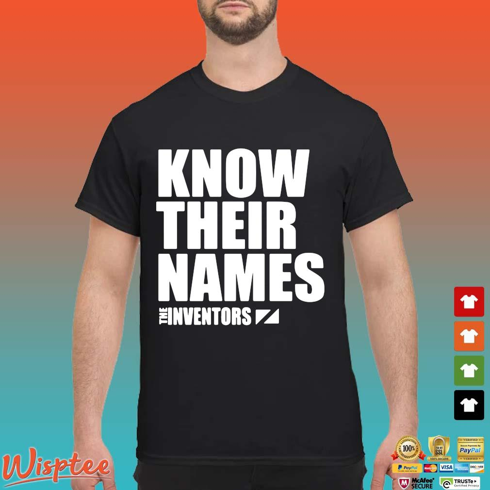 Know their names the inventors shirt