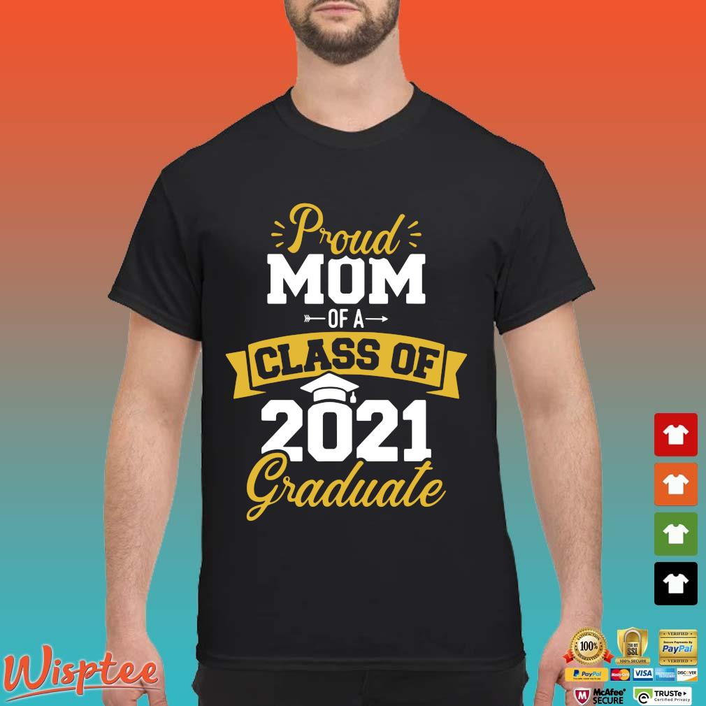 Proud mom of a class of 2021 graduate shirt
