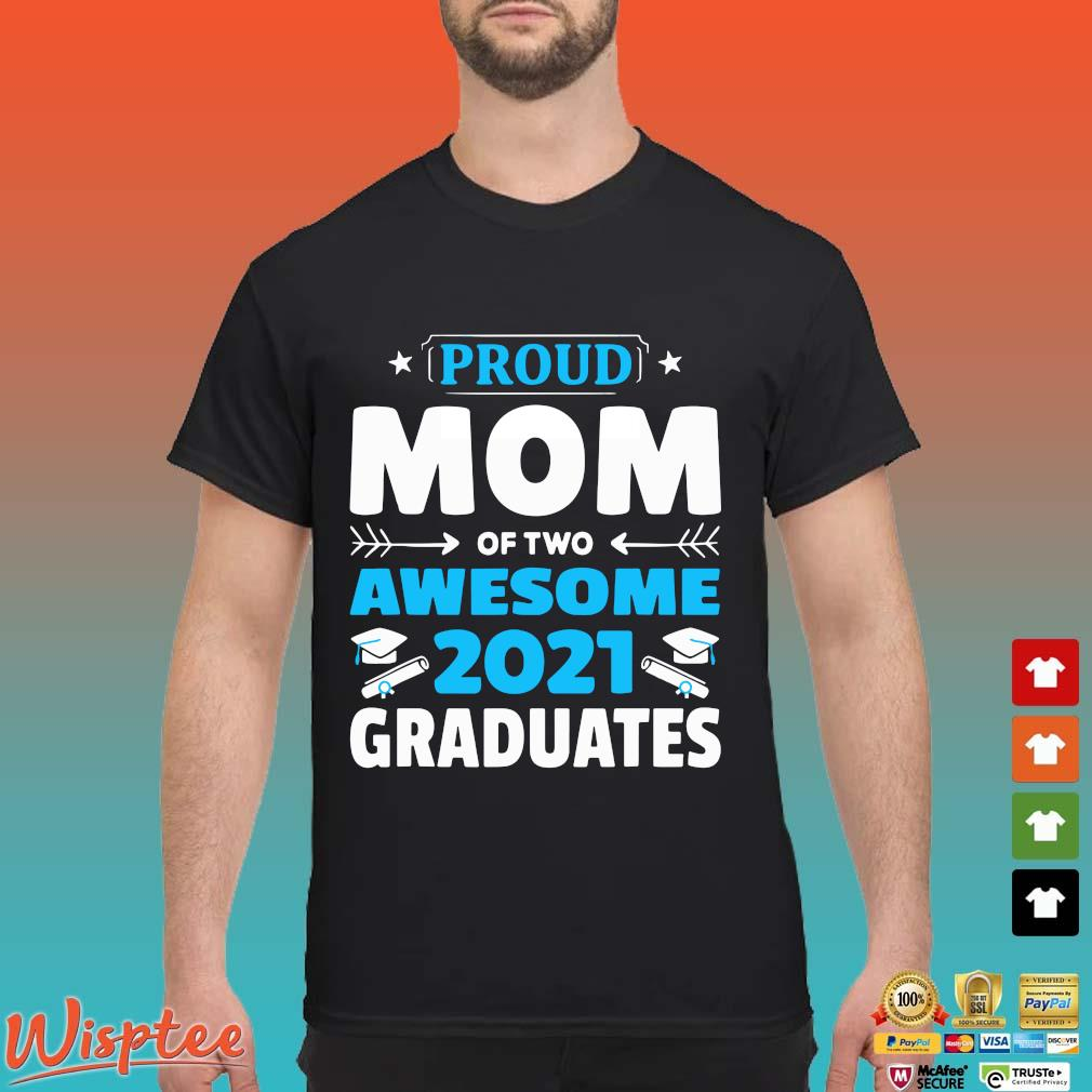 Proud mom of two awesome 2021 graduates shirt