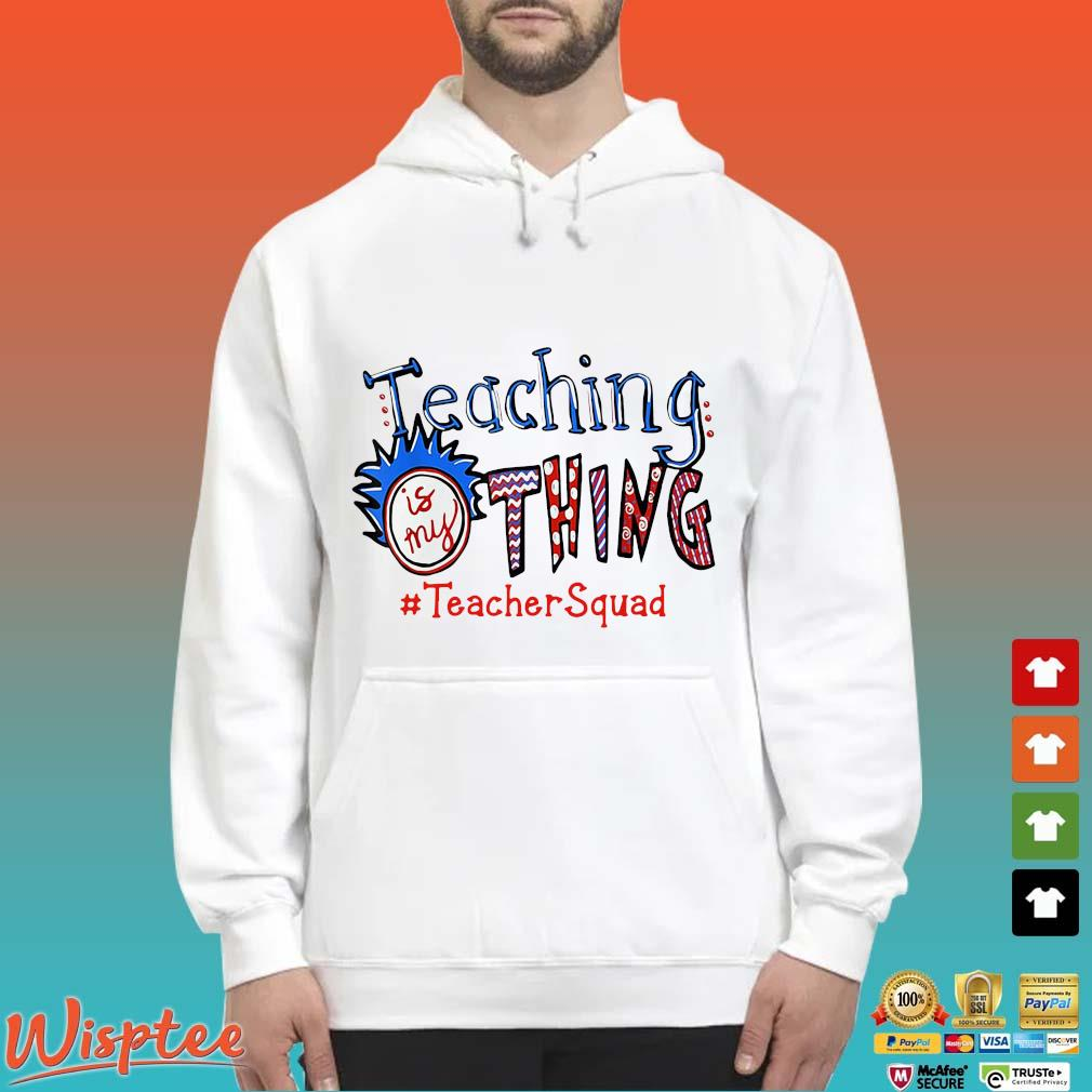Teaching is my thing #TeacherSquad s Hoodie trang