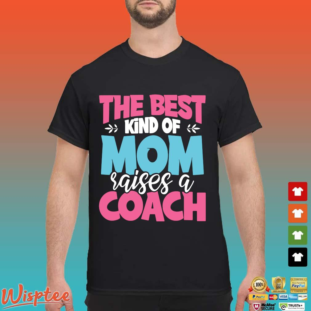 The best kind of mom raises a coach shirt