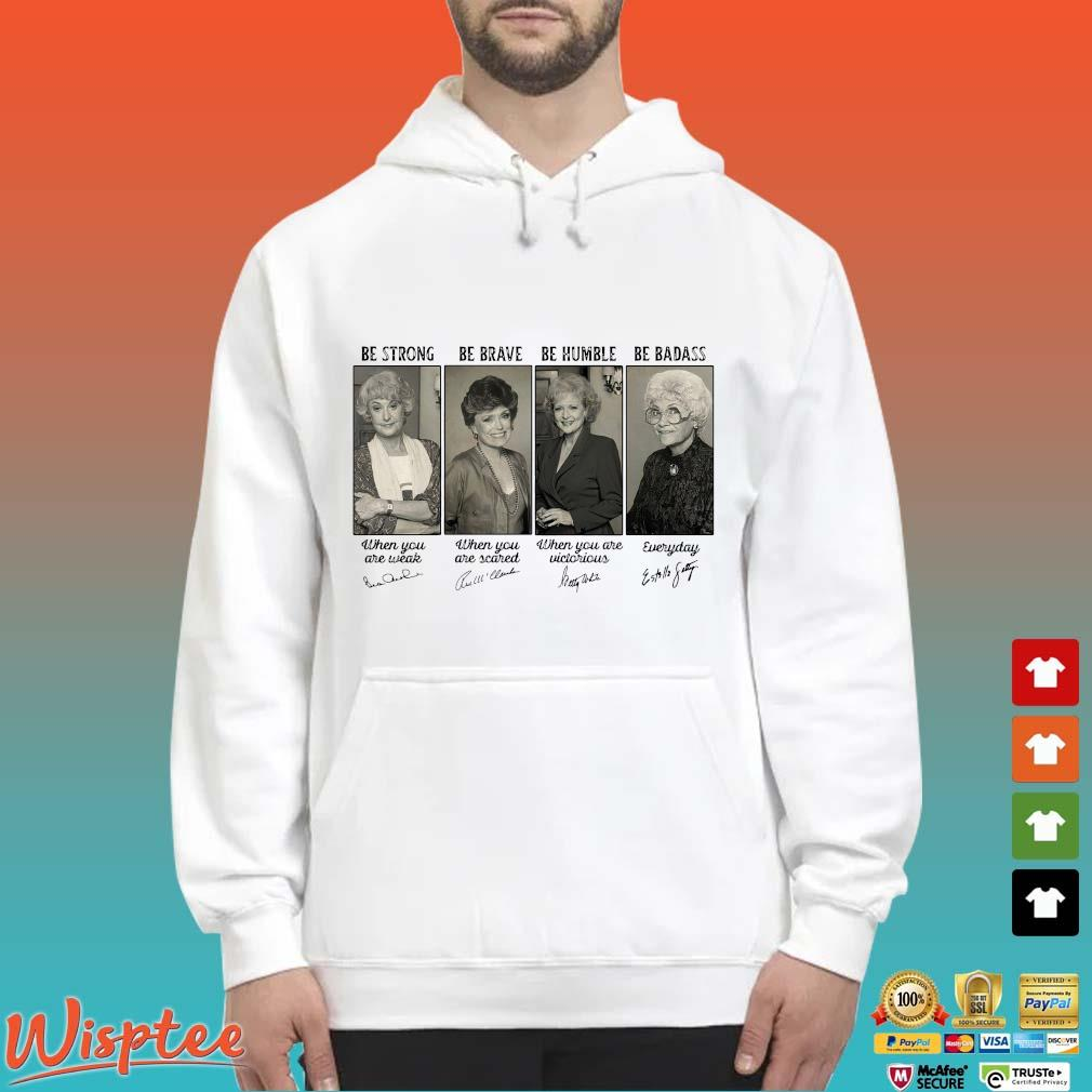 The Golden Girls be strong be brave be humble be badass signatures Hoodie trang