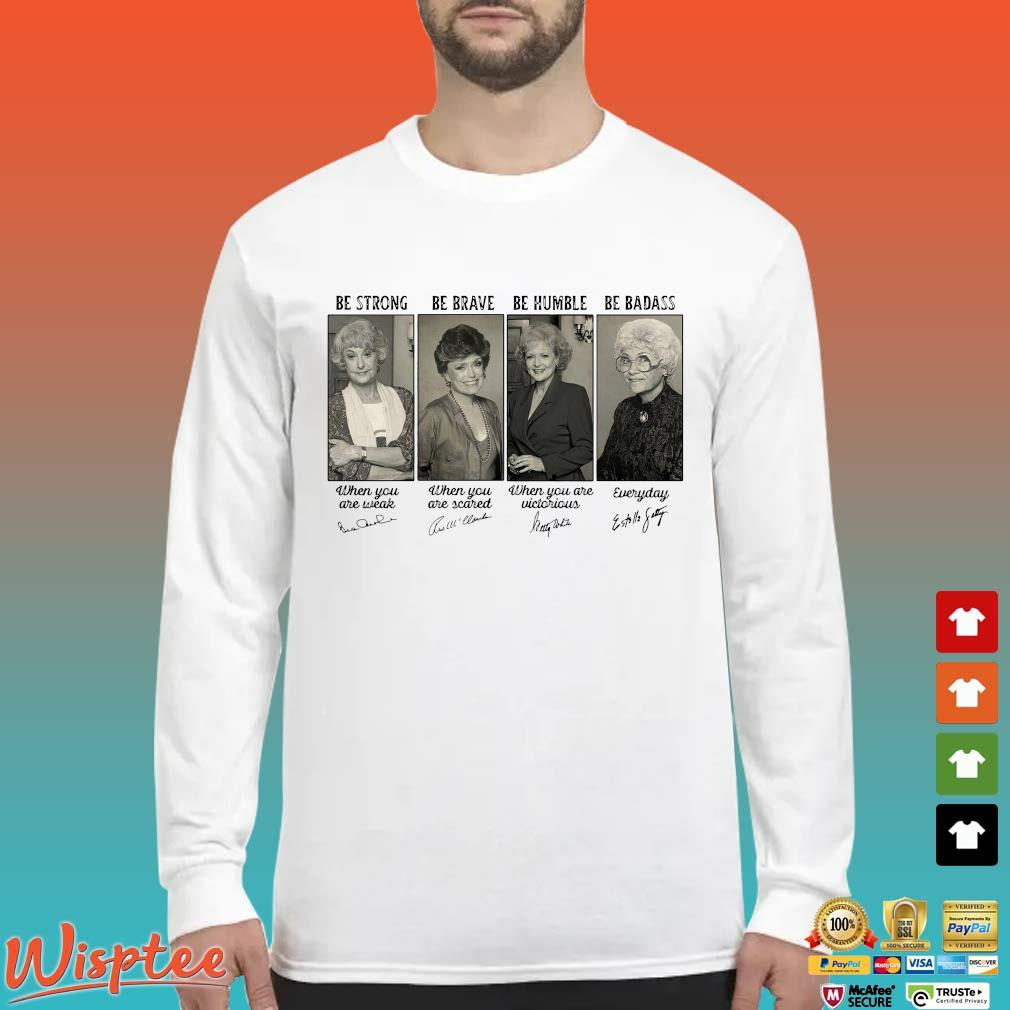 The Golden Girls be strong be brave be humble be badass signatures Long Sleeved trang