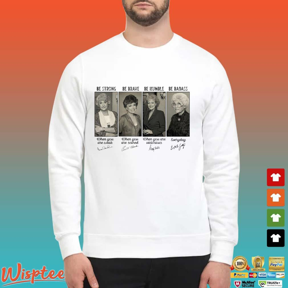 The Golden Girls be strong be brave be humble be badass signatures Sweater trang