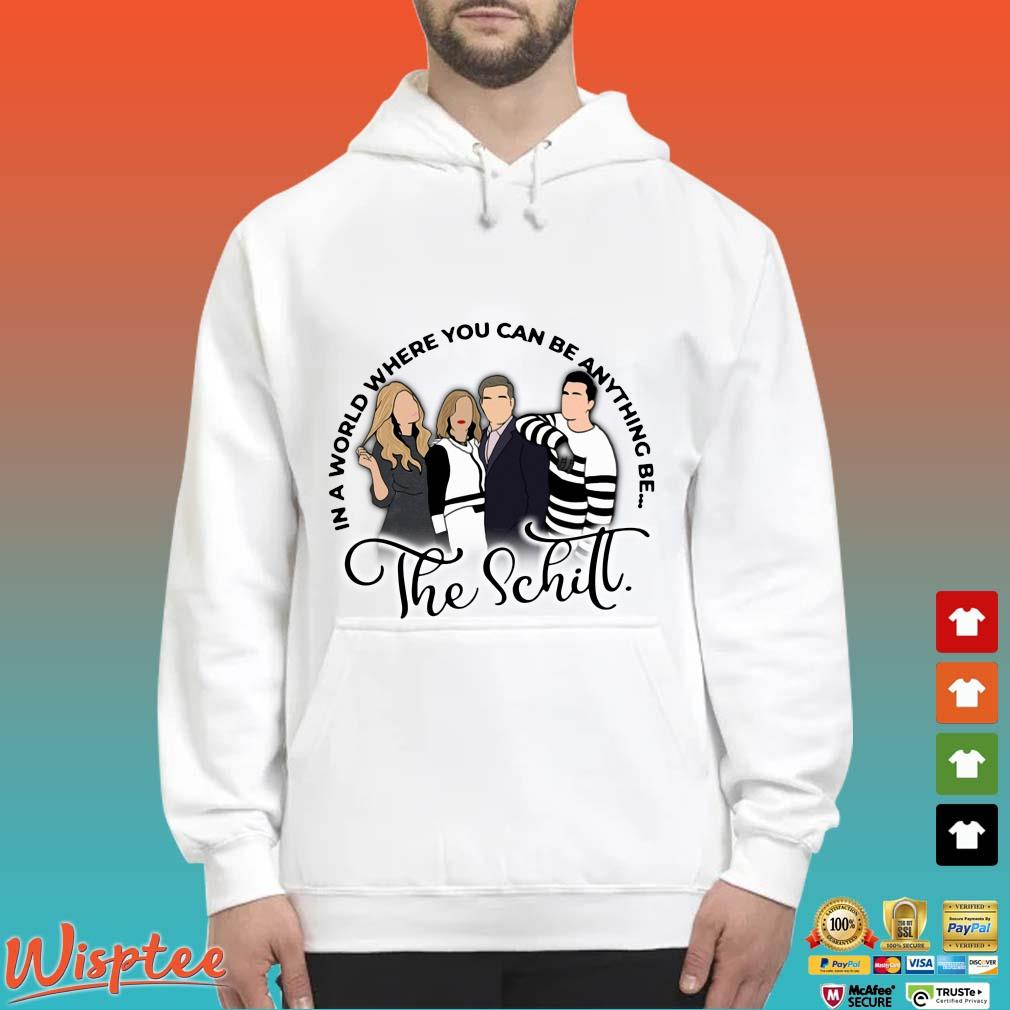 The Schitt in a world where you can be anything be Hoodie trang