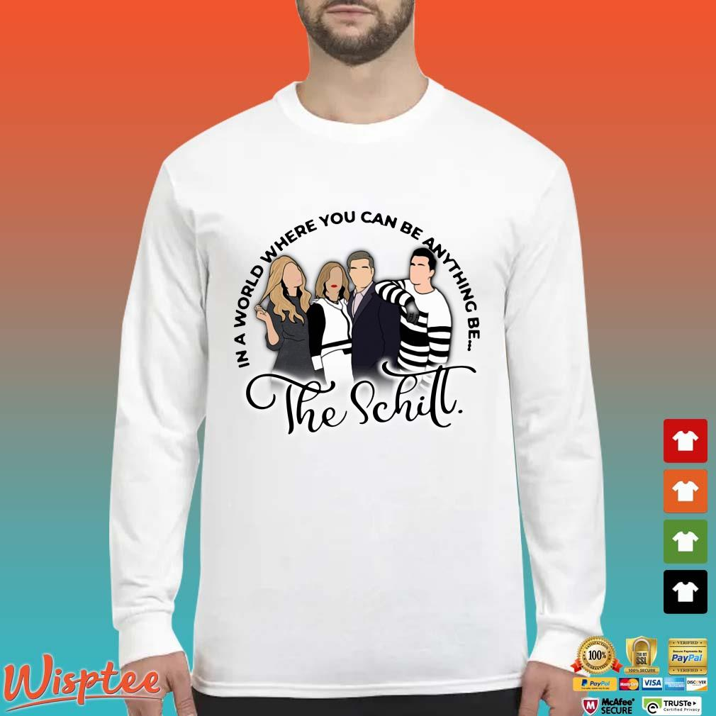 The Schitt in a world where you can be anything be Long Sleeved trang