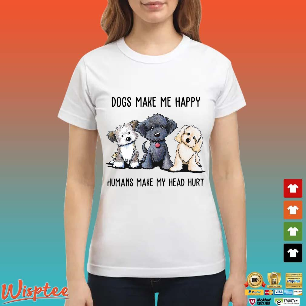 Three Dogs make Me happy humans make my head hurt t-s Ladies trang