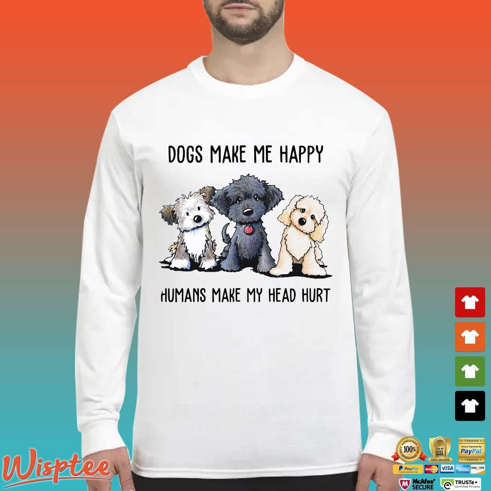 Three Dogs make Me happy humans make my head hurt t-s Long Sleeved trang