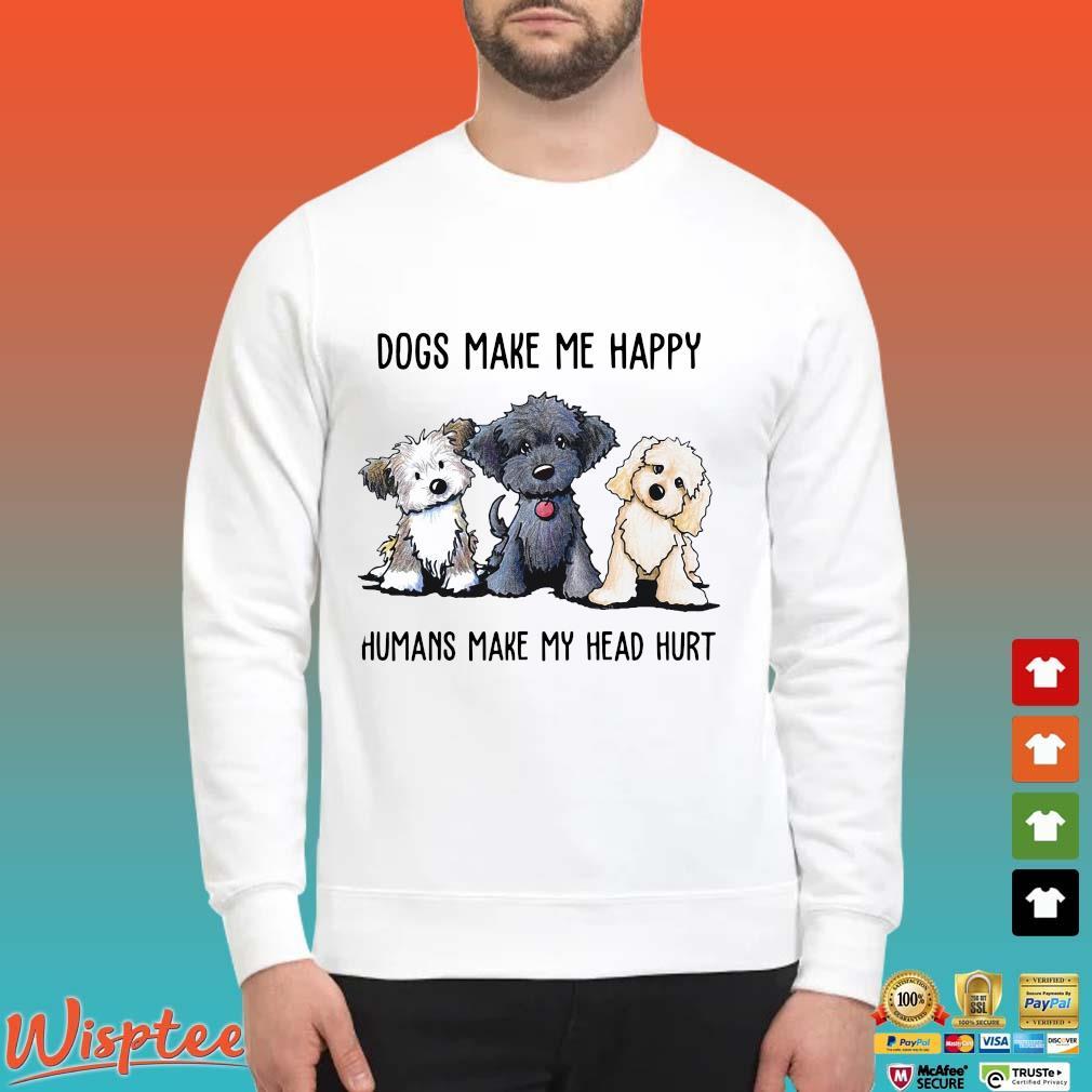 Three Dogs make Me happy humans make my head hurt t-s Sweater trang