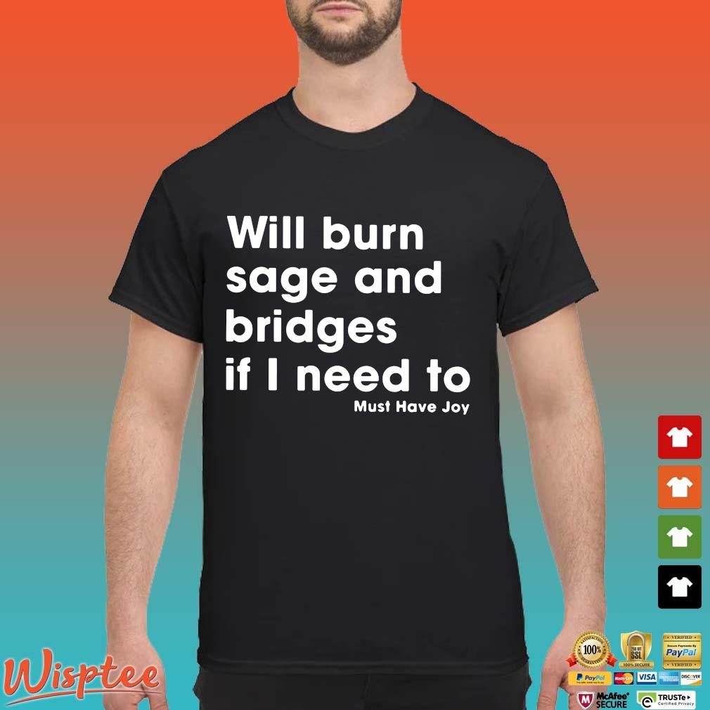 Will burn sage and bridges if I need to must have joy shirt