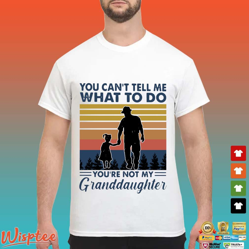 You can't tell me what to do you're not my granddaughter vintage shirt