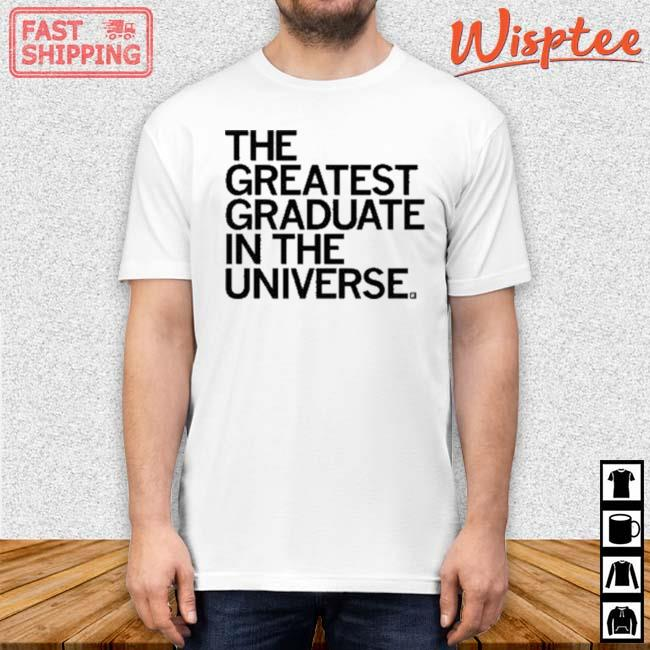 The Greatest Graduate In The Universe Shirt