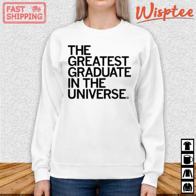 The Greatest Graduate In The Universe Shirt sweater trang