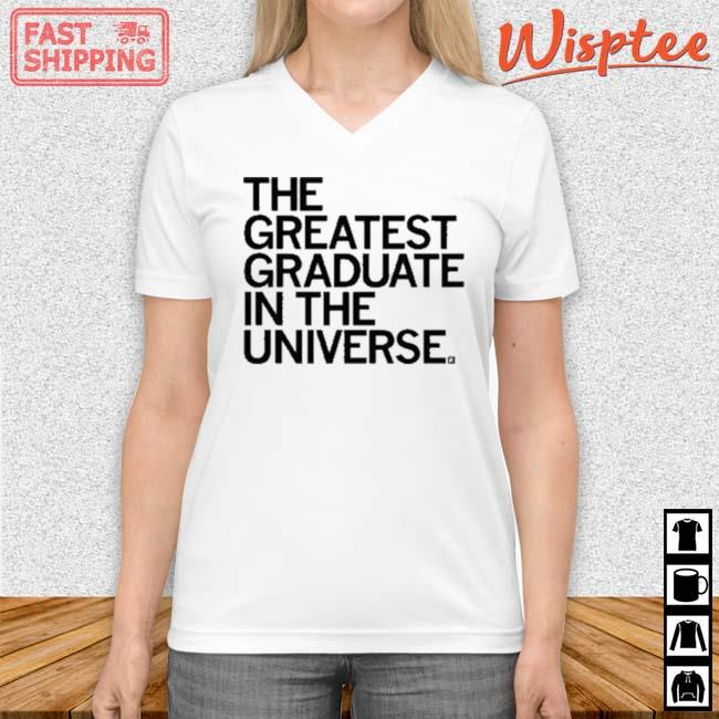The Greatest Graduate In The Universe Shirt v neck trang