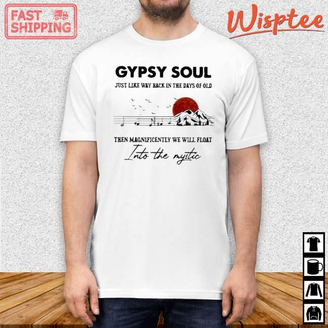 Gypsy Soul Just Like Way back In The Days Of Old Into The Mystic Music Mountain Blood Moon Shirt