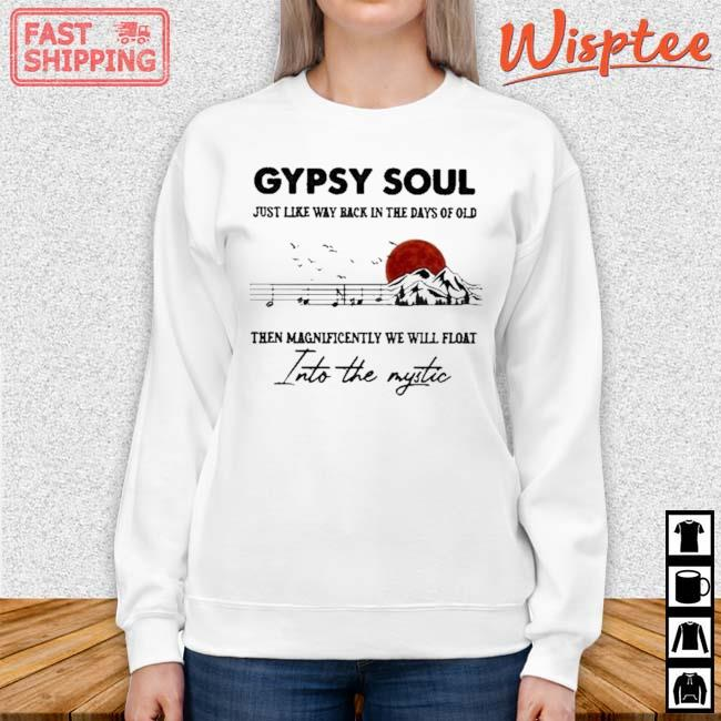 Gypsy Soul Just Like Way back In The Days Of Old Into The Mystic Music Mountain Blood Moon Shirt sweater trang