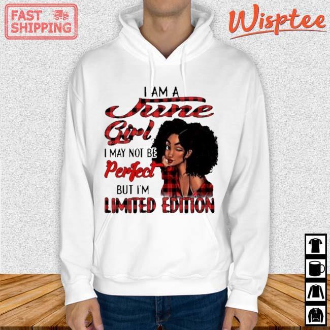 I Am A June Girl I May Not Be Perfect But I'm Limited Edition Shirt hoodie trang