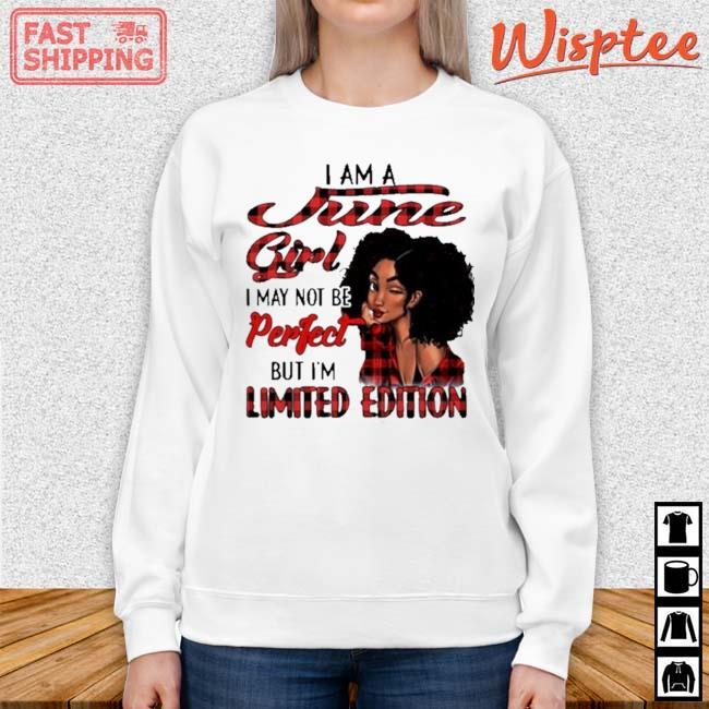 I Am A June Girl I May Not Be Perfect But I'm Limited Edition Shirt sweater trang
