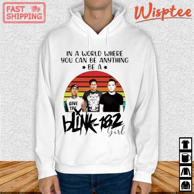 In A World Where You Can Be Anything Be A Blink-182 Girl Vintage Shirt hoodie trang