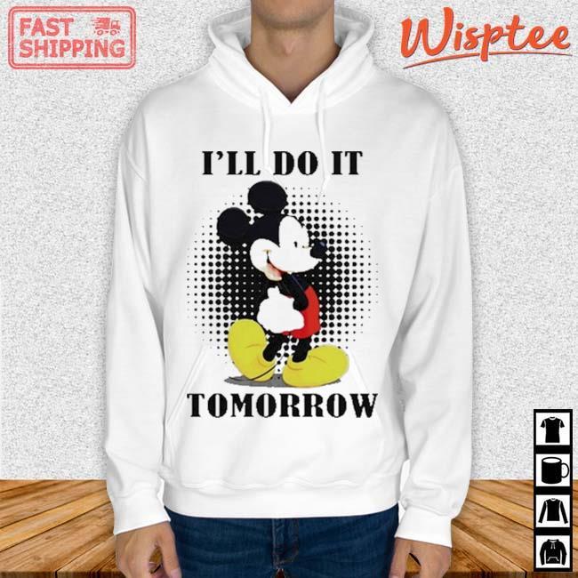 Mickey I'll Do It Tomorrow Shirt hoodie trang