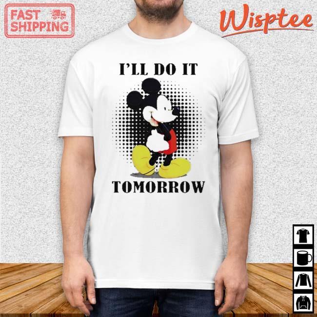 Mickey I'll Do It Tomorrow Shirt