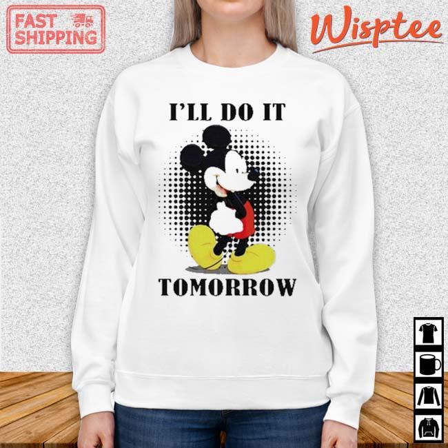 Mickey I'll Do It Tomorrow Shirt sweater trang