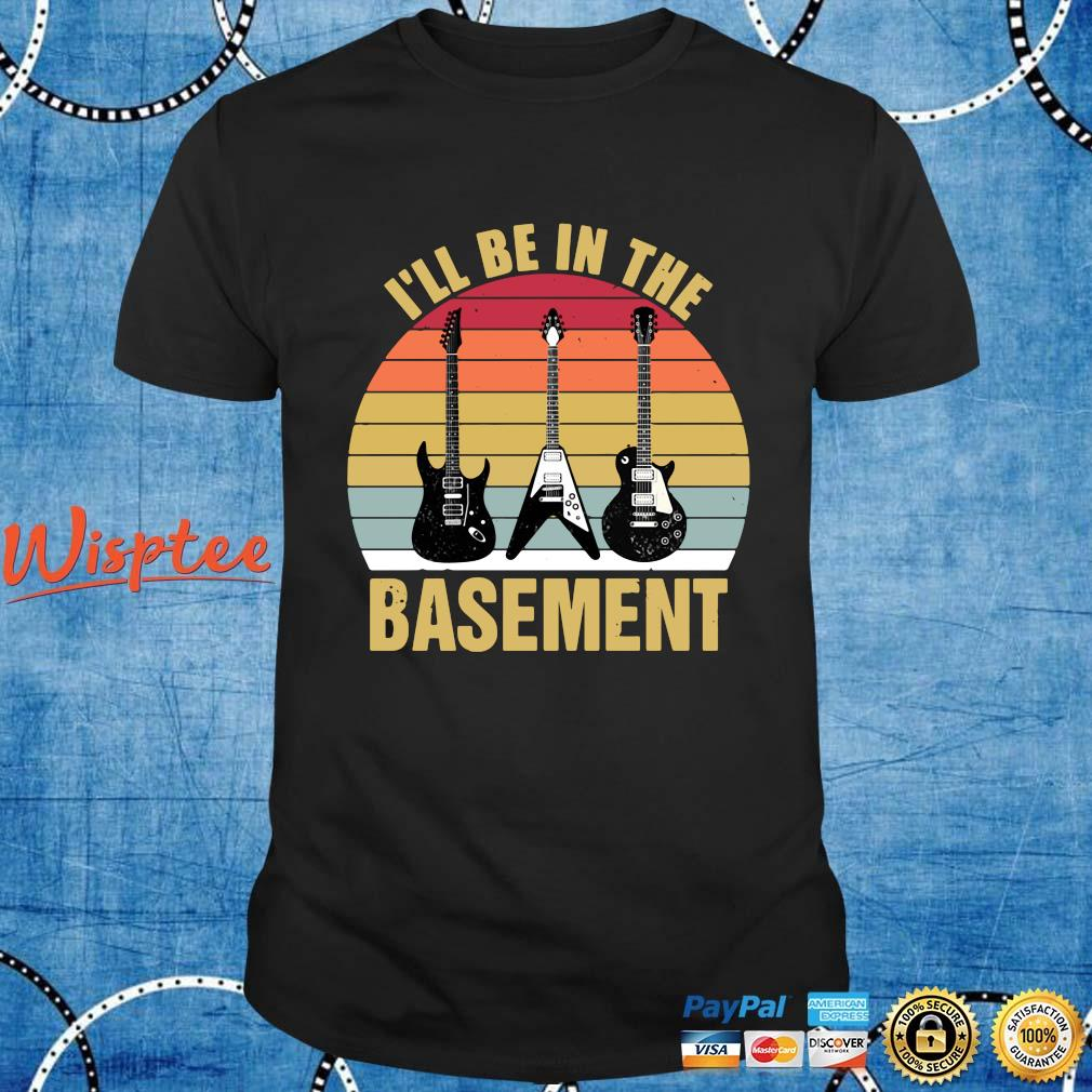 Guitars I'll be in the basement vintage shirt
