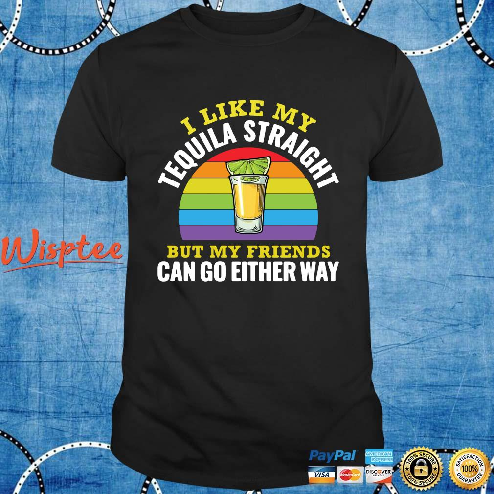 I like my tequila straight but my friends can go either way vintage shirt