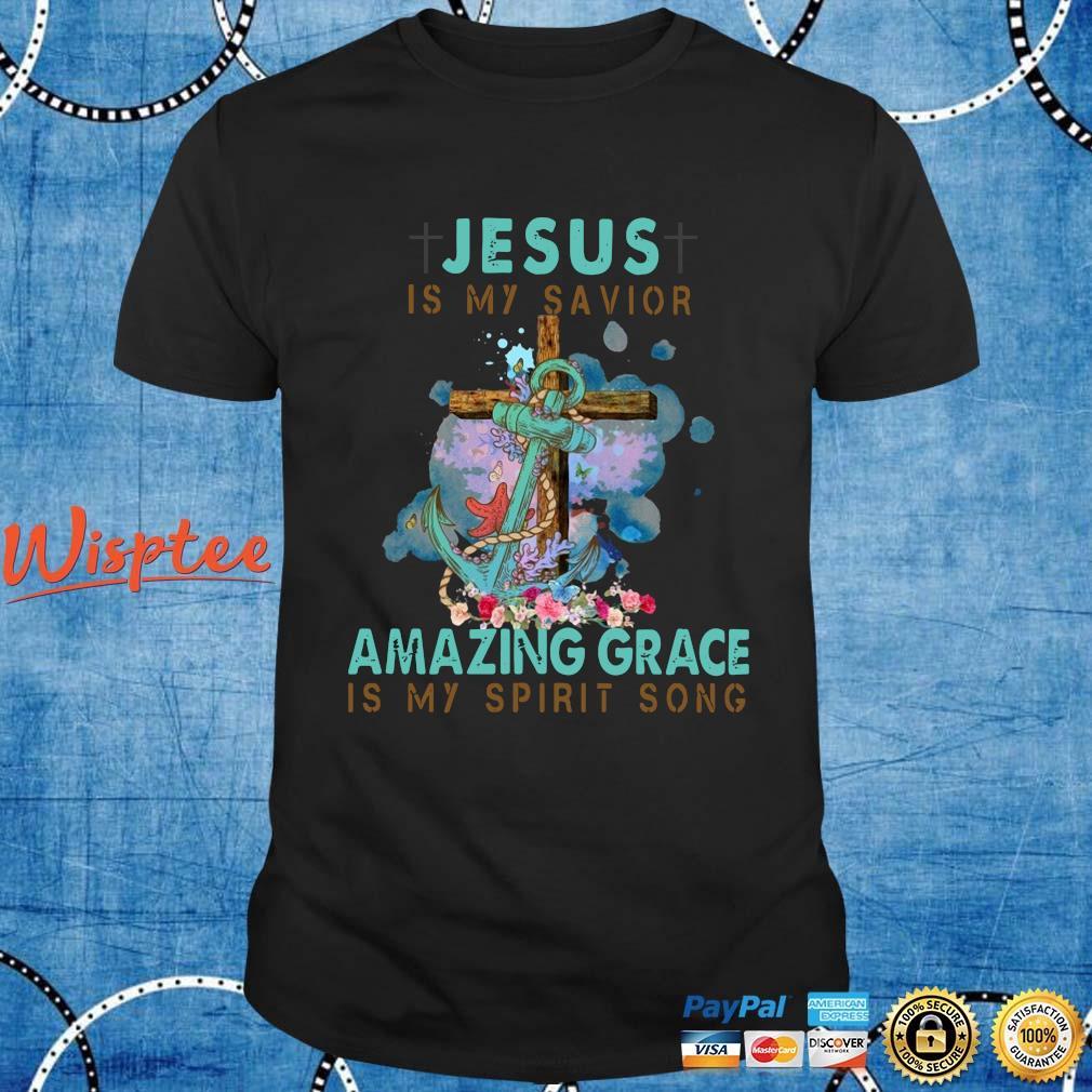 Jesus is my savior amazing grace is my spirit song shirt