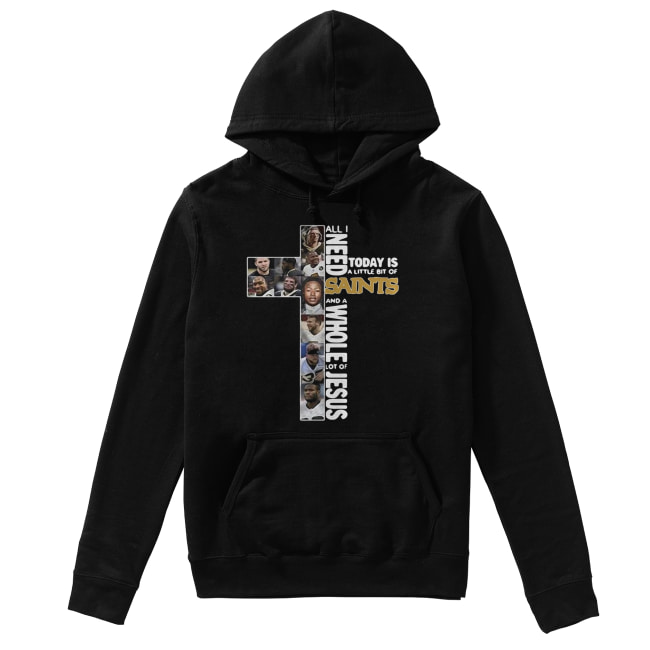 All I need today is a little bit of Saints and a whole lot of Jesus Unisex Hoodie