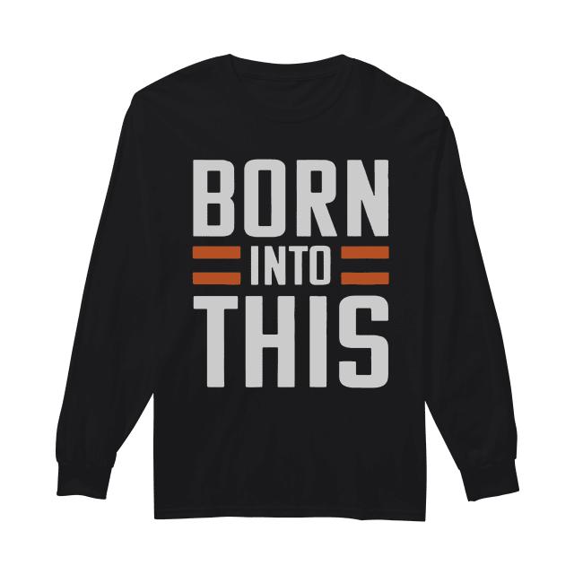 Born Into This Shirt Long Sleeved T-shirt