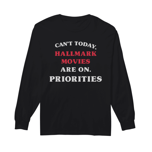 Can't Today Hallmark Movies Are On Priorities Shirt Long Sleeved T-shirt