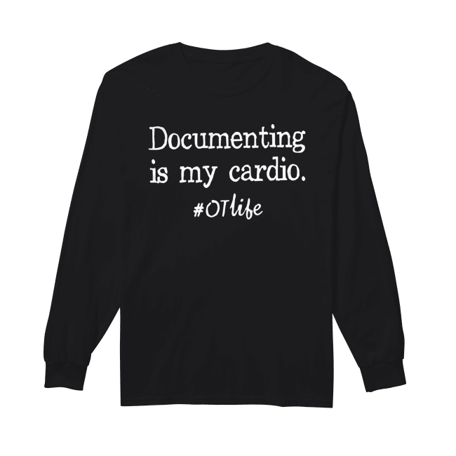 Documenting Is My Cardio #otlife Shirt Long Sleeved T-shirt
