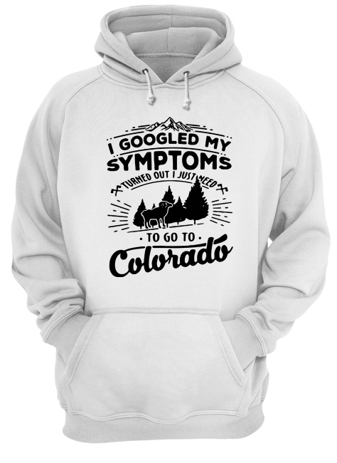 I googled my symptoms turned out i just need to go to Colorado Unisex Hoodie
