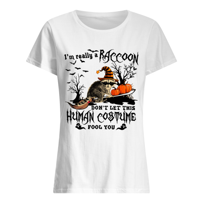 I'm really a Raccoon don't let this human costume fool you Halloween Classic Women's T-shirt