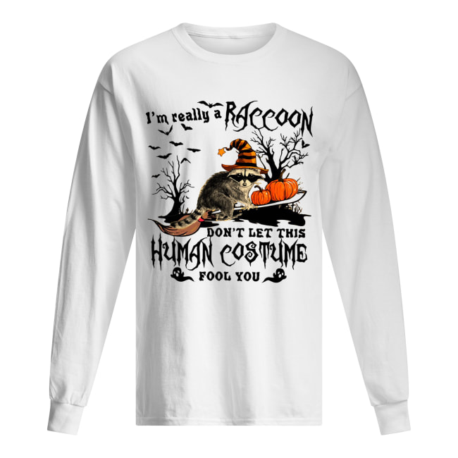 I'm really a Raccoon don't let this human costume fool you Halloween Long Sleeved T-shirt