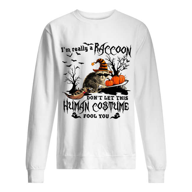 I'm really a Raccoon don't let this human costume fool you Halloween Unisex Sweatshirt
