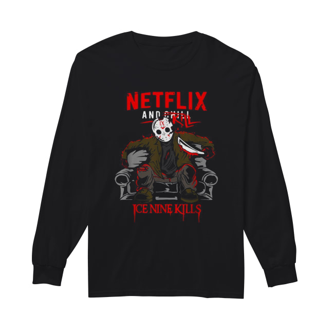 Jason Voorhees NetFlix and Chill Kill Ice Nine kills Long Sleeved T-shirt