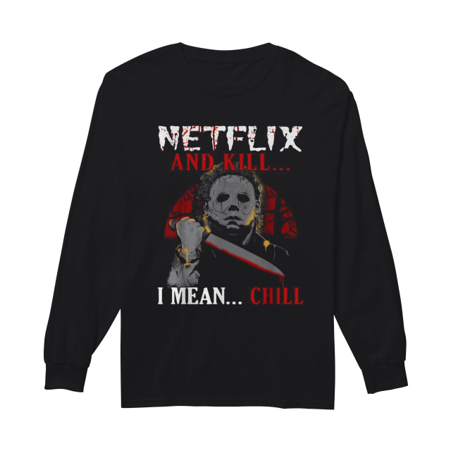 Michael Myers Netflix and kill I mean chill Long Sleeved T-shirt
