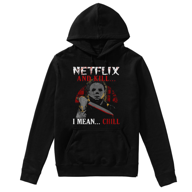 Michael Myers Netflix and kill I mean chill Unisex Hoodie