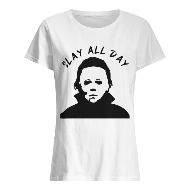 Michael Myers Slay all day Classic Women's T-shirt
