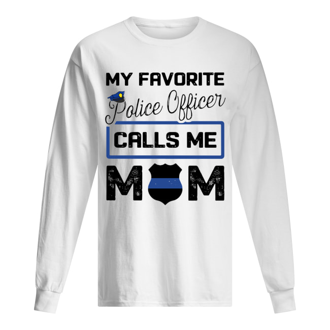 My favorite police officer calls me Mom Long Sleeved T-shirt