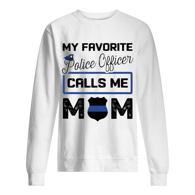 My favorite police officer calls me Mom Unisex Sweatshirt