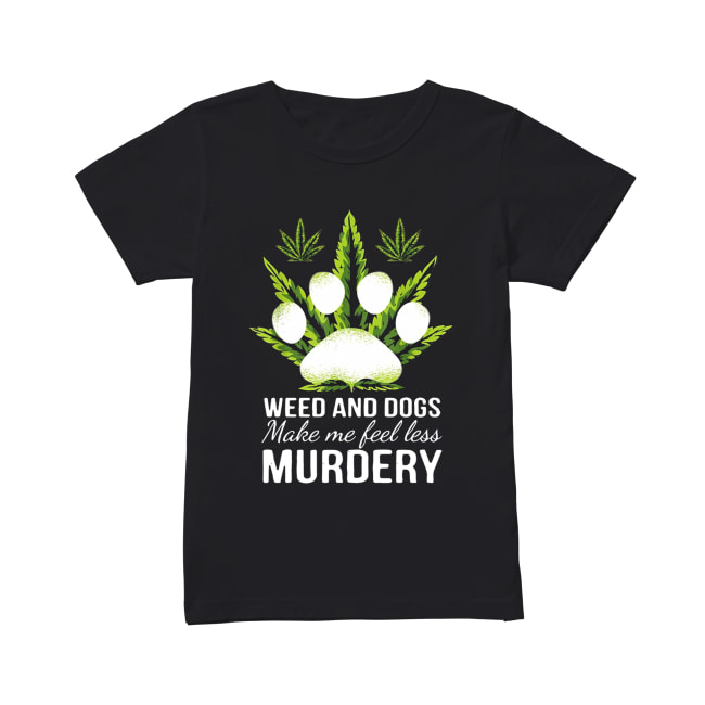 Weed and dogs make me feel less Murdery Classic Women's T-shirt